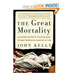 The Great Mortality: An Intimate History of the Black Death, the Most Devastating Plague of All Time (P.S.) by John Kelly