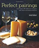 img - for Perfect Pairings: More Than 100 Delicious Recipes With Wine Recommendations book / textbook / text book