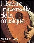 HISTOIRE UNIVERSELLE DE LA MUSIQUE. T...