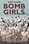 Bomb Girls: Britains' Secret Army: Th...