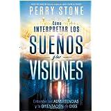 Como interpretar los suenos y las visiones: Entender las advertencias y la orientacion de Dios (Spanish Edition...