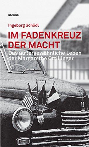 im-fadenkreuz-der-macht-das-aussergewohnliche-leben-der-margarethe-ottillinger-german-edition