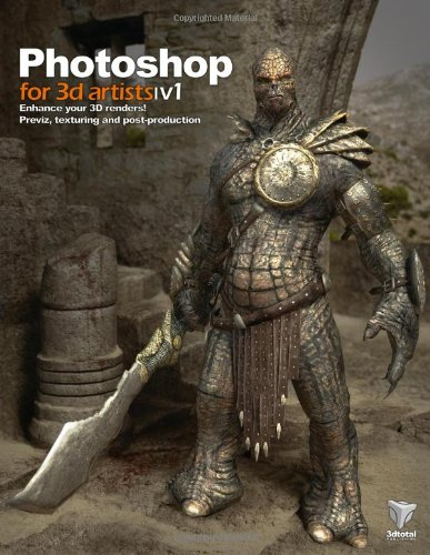 3D Book Photoshop for 3D Artists: Volume 1: Enhance Your 3D Renders! - Previz, Texturing and Post-Production