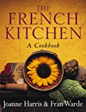 img - for The French Kitchen: a Cook Book~Joanne Harris; Fran Warde book / textbook / text book
