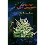 Marijuana Hydro Gardens: The Techno Grow