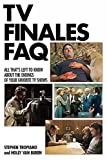 TV Finales FAQ: All Thats Left to Know About the Endings of Your Favorite TV Shows (FAQ Series) (The Faq Series)