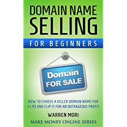 Domain name selling for beginners: How to choose a killer domain name for $1.99 and flip it for an outrageous profit