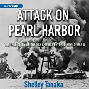 Attack on Pearl Harbor: The True Story of the Day America Entered World War II | [Shelley Tanaka]