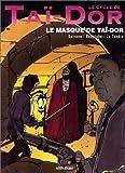 echange, troc Serrano, Rodolphe, Letendre, Focroule - Le Cycle de Tai-Dor. Le Masque de Tai-Dor, tome 2