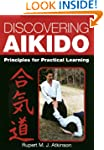 Discovering Aikido: Principles for Pr...