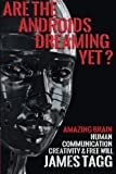 img - for Are the Androids Dreaming Yet?: Amazing Brain. Human Communication, Creativity & Free Will. by Tagg, James (2015) Paperback book / textbook / text book