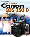 Le Guide du Canon EOS 350 D: Le meill...