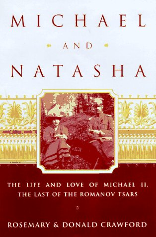 Michael and Natasha: The Life and Love of Michael ll the Last of the Romanov Tsars, Donald Crawford, Rosemary Crawford