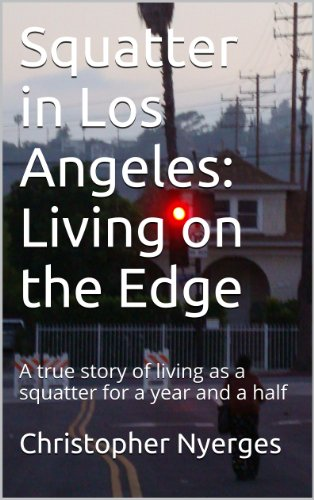 Free Kindle Book : Squatter in Los Angeles: Living on the Edge: A true story of living as a squatter for a year and a half