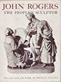 John Rogers;: The peoples sculptor,