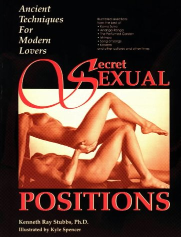 Secret Sexual Positions: Ancient Techniques for Modern Lovers, Kenneth Ray Stubbs