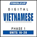 Vietnamese Phase 1, Unit 16-20: Learn to Speak and Understand Vietnamese with Pimsleur Language Programs  by Pimsleur