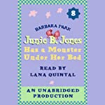 Junie B. Jones Has a Monster Under Her Bed, Book 8 (       UNABRIDGED) by Barbara Park Narrated by Lana Quintal