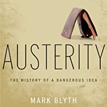 Austerity: The History of a Dangerous Idea Audiobook by Mark Blyth Narrated by Fred Stella