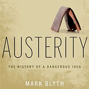 Austerity: The History of a Dangerous Idea | [Mark Blyth]