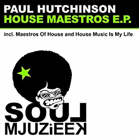 House music is my life original mix paul hutchinson for My house house music