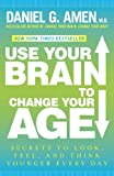 Use Your Brain to Change Your Age: Secrets to Look, Feel, and Think Younger Every Day Reviews