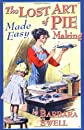 The Lost Art of Pie Making Made Easy