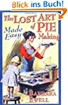 The Lost Art of Pie Making Made Easy:...