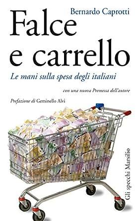 Amazon.com: Falce e carrello: Le mani sulla spesa degli italiani (con