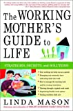 img - for The Working Mother's Guide to Life: Strategies, Secrets, and Solutions book / textbook / text book