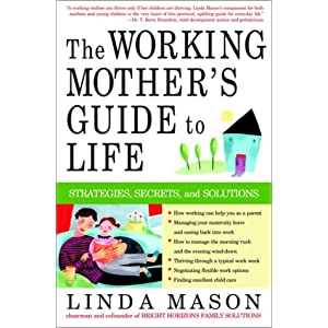 he Working Mother's Guide to Life: Strategies, Secrets, and Solutions
