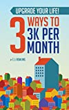 Upgrade Your Life!: 3 Ways to 3K per Month