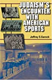 Judaism's Encounter with American Sports (The Modern Jewish Experience) (0253347009) by Gurock, Jeffrey S.