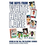 The Boys From White Hart Lane: Spurs in the '80s:  The Players' Storiesby Martin Cloake