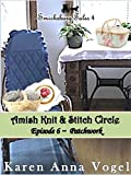 Amish Knit & Stitch Circle ~ Episode 6 ~ Patchwork (Short Story Serial, Part 6 of 8) (Smickbsurg Tales 4) (Amish Knit  & Stitch Circle)