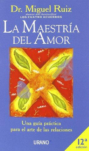 La maestría del amor: Una guía práctica para el arte de las relaciones (Psicologia Aplicada)