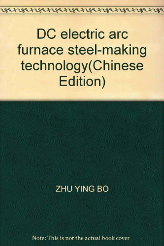 Dc Electric Arc Furnace Steel-Making Technology(Chinese Edition)