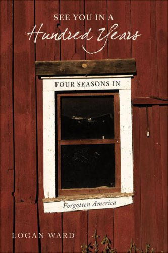 See You in a Hundred Years: Four Seasons in Forgotten America