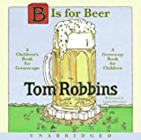 B is for Beer (0061719080) by Robbins, Tom