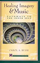 Healing Imagery & Music: Pathways To The Inner Self