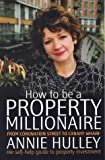 How To Be A Property Millionaire: From Coronation Street to Canary Wharf: From Coronation Street to Canary Wharf - Annie Hulley - Her Self-help Guide to Property Investment