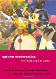 Uptown Conversation: The New Jazz Studies