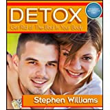 Detox: Get Rid of The Bad In Your Body (Healthy Living Book 6)