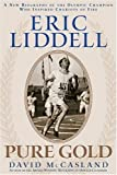 Eric Liddell: Pure Gold: A New Biography of the Olympic Champion Who Inspired Chariots of Fire