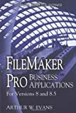 Arthur W. Evans Filemaker Pro Business Applications: For Versions 8 and 8.5