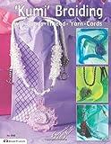 Kumi Braiding: With Beads, Thread ,Yarn, Cords