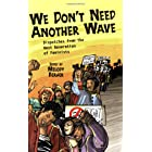 We Don't Need Another Wave: Dispatches from the Next Generation of Feminists