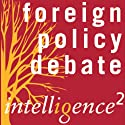 A Pre-emptive Foreign Policy is a Recipe for Disaster: An Intelligence Squared Debate