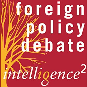 A Pre-emptive Foreign Policy is a Recipe for Disaster: An Intelligence Squared Debate | []