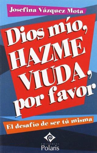 Dios Mío, Hazme Viuda Por Favor